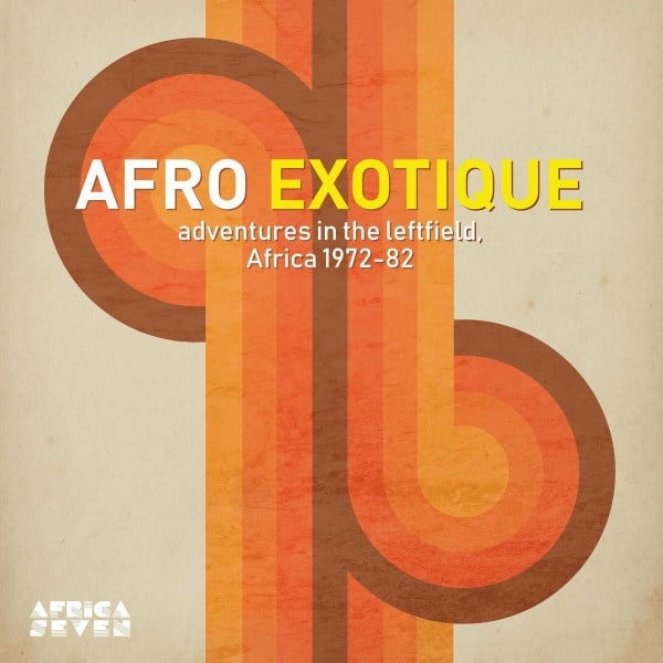 Afro Exotique - Adventures In The Leftfield, Africa 1972-82 by Various