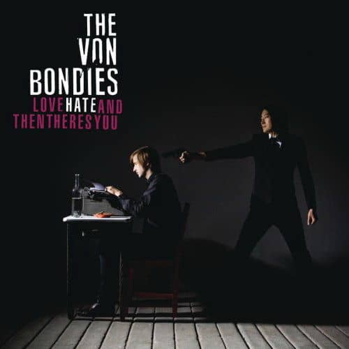 Love, Hate And Then There's You by The Von Bondies