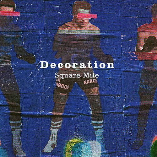 Square Mile/ Why Bother Asking Me Now by Decoration
