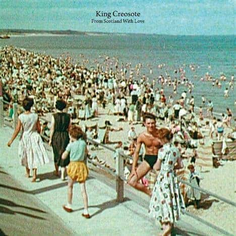 From Scotland With Love by King Creosote