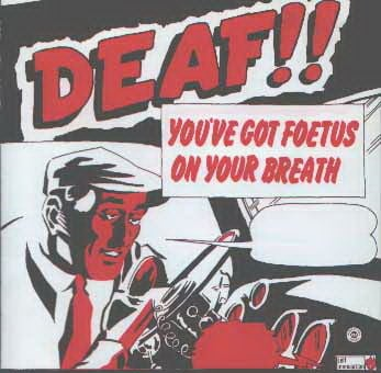 Deaf by You've Got Foetus On Your Breath