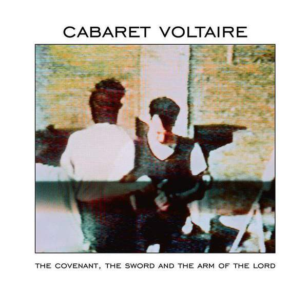 The Covenant, The Sword And The Arm Of The Lord by Cabaret Voltaire