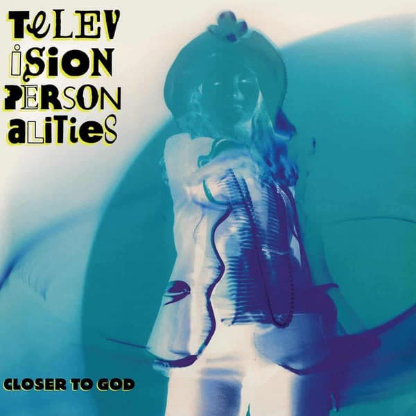 Closer To God by The Television Personalities