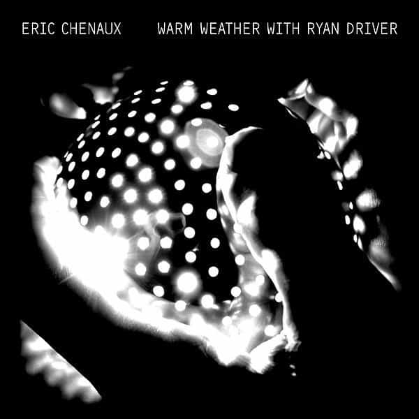 Eric Chenaux - Warm Weather With Ryan Driver