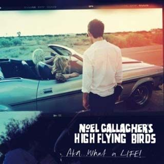 AKA... What A Life! by Noel Gallagher's High Flying Birds