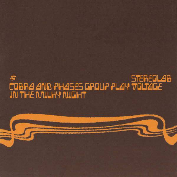 Cobra and Phases Group Play Voltage In The Milky Night (Expanded Edition) by Stereolab