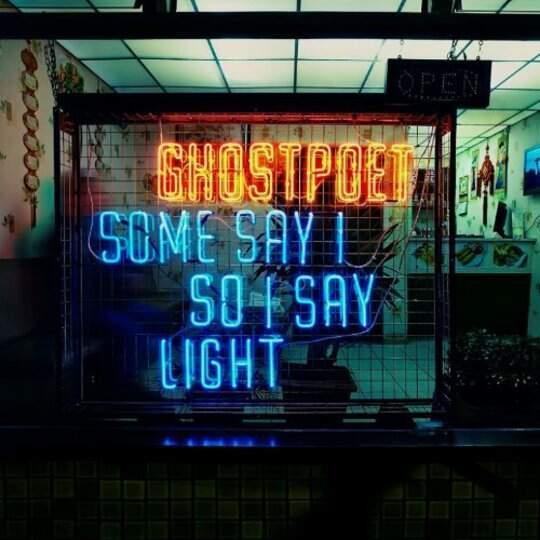 Some Say I So I Say Light by Ghostpoet
