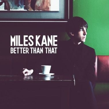 Better Than That by Miles Kane