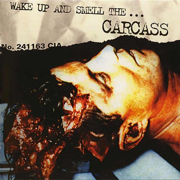 Wake Up And Smell The... Carcass by Carcass