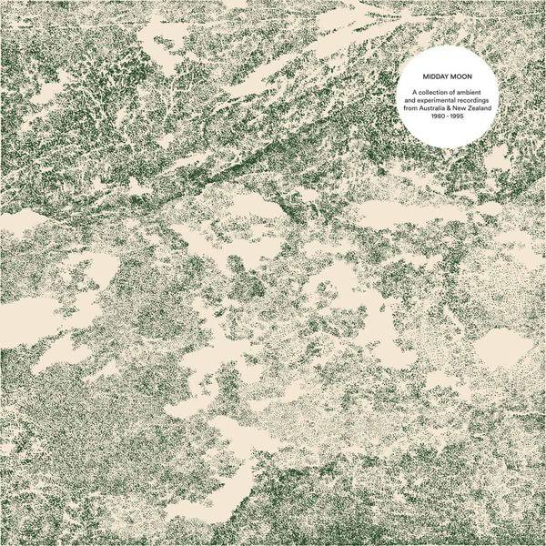 Midday Moon, Ambient and Experimental Recordings from Australia & New Zealand 1980 - 1995 by Various