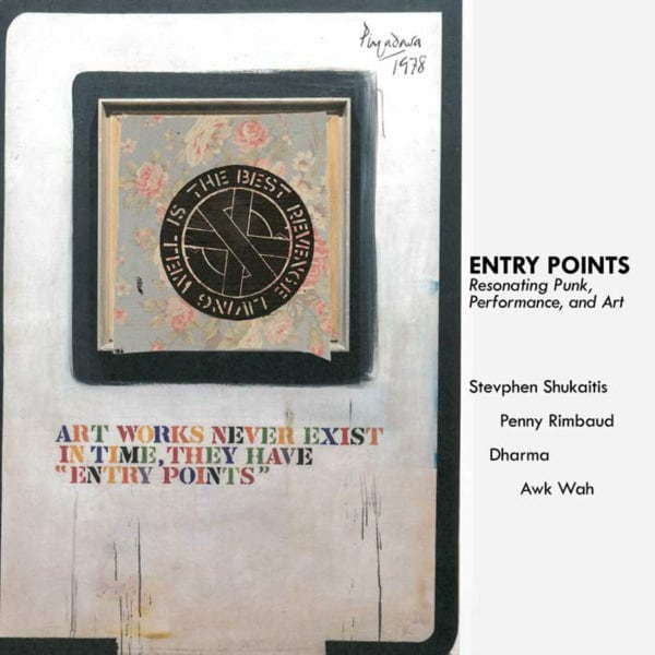Entry Points. Resonating Punk, Performance, and Art by Stevphen Shukaitis, Penny Rimbaud, Dharma, and Awk Wah