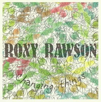 Changing Things EP by Roxy Rawson