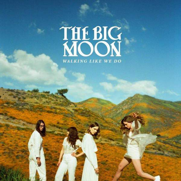 Walking Like We Do by The Big Moon