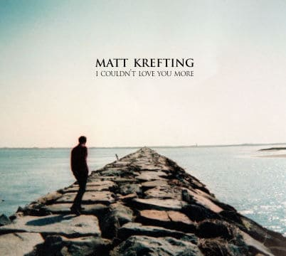I Couldn't Love You More by Matt Krefting
