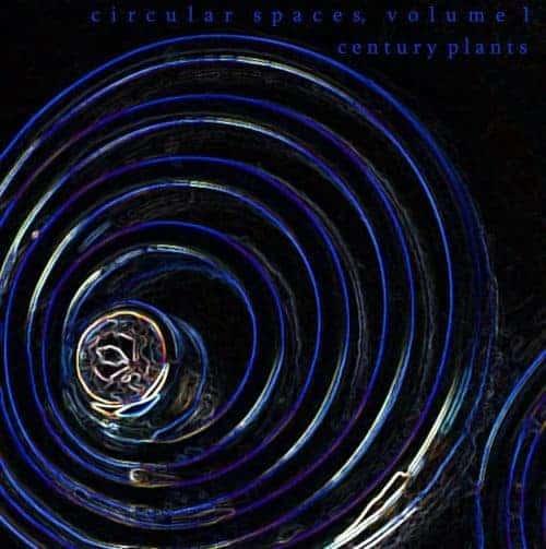 Circular Spaces, Vol.1 by Century Plants