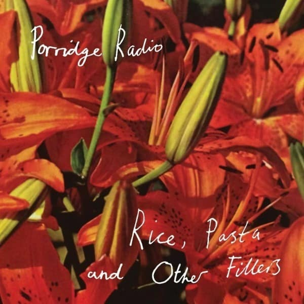 Rice, Pasta and Other Fillers by Porridge Radio