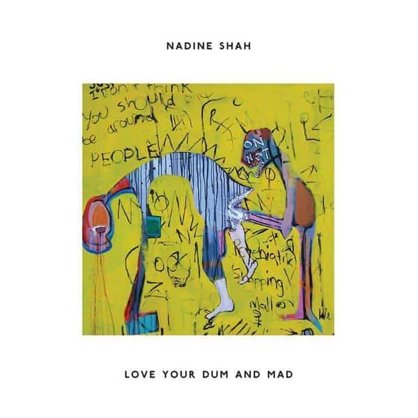 Love Your Dum And Mad by Nadine Shah