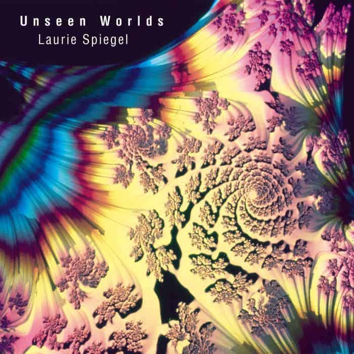 Unseen Worlds by Laurie Spiegel