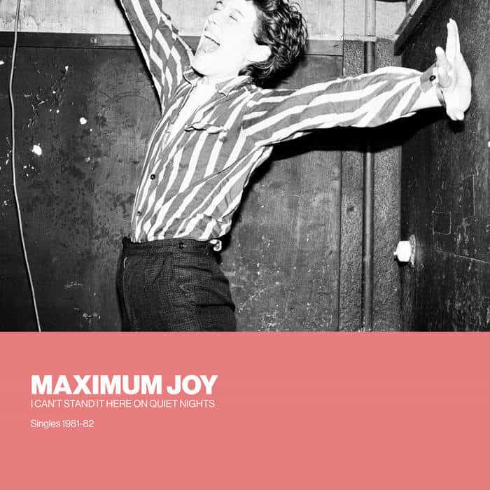 I Can't Stand It Here On Quiet Nights: Singles 1981-82 by Maximum Joy