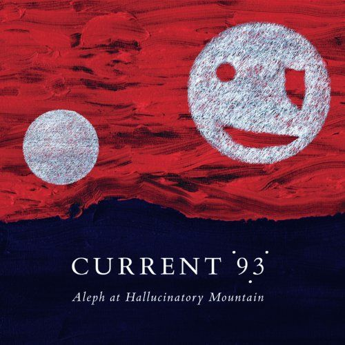 Aleph At Hallucinatory Mountain by Current 93