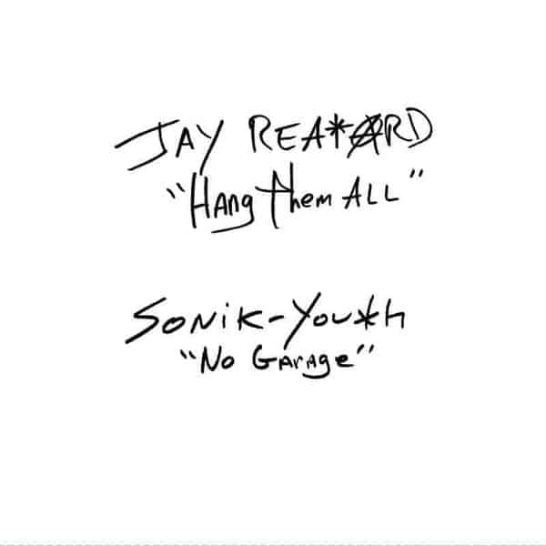 Hang Them All / No Garage by Jay Reatard / Sonic Youth