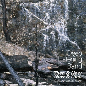Then &; Now Now &; Then: Celebrating 20 Years by Deep Listening Band