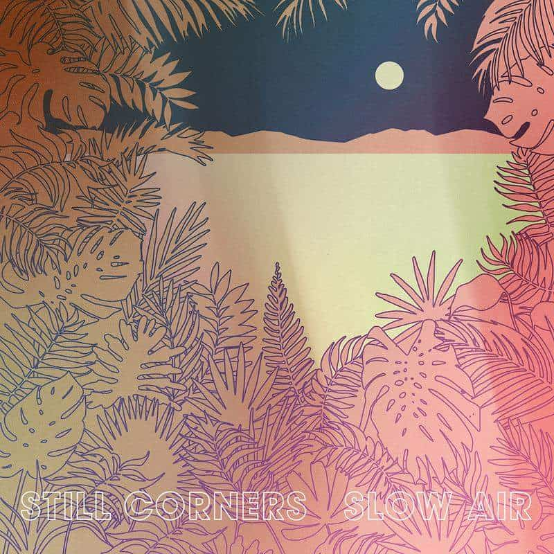 Slow Air by Still Corners