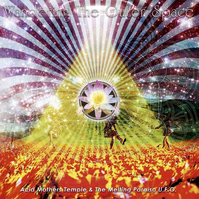 Wandering The Outer Space by Acid Mothers Temple & The Melting Paraiso U.F.O.