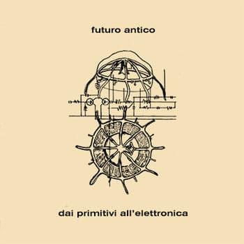 Dai Primitivi All' Elettronica by Futuro Antico