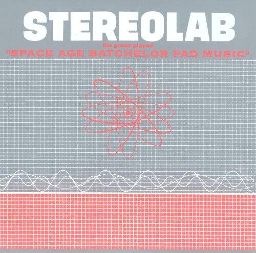 The Groop Played Space Age Batchelor Pad Music by Stereolab
