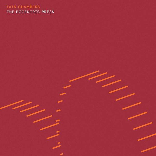 The Eccentric Press by Iain Chambers