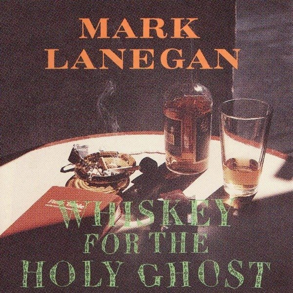 Whiskey For The Holy Ghost by Mark Lanegan