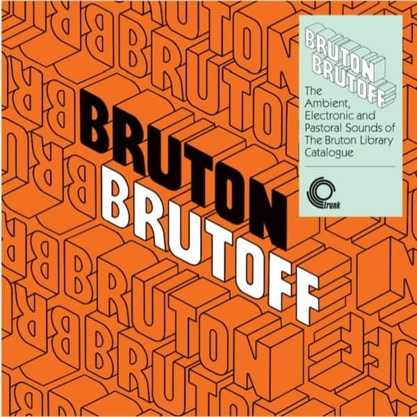 Bruton Brutoff – The Ambient, Electronic and Pastoral Sounds of The Bruton Library Catalogue by Various