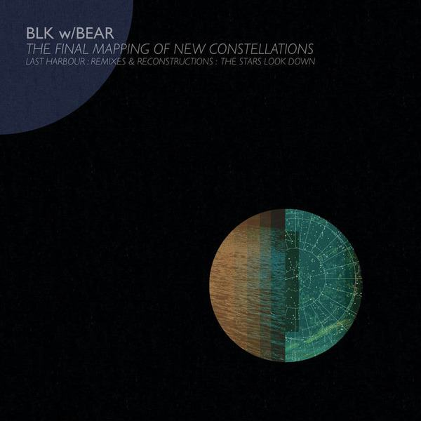 The Final Mapping Of New Constellations by BLK w/BEAR