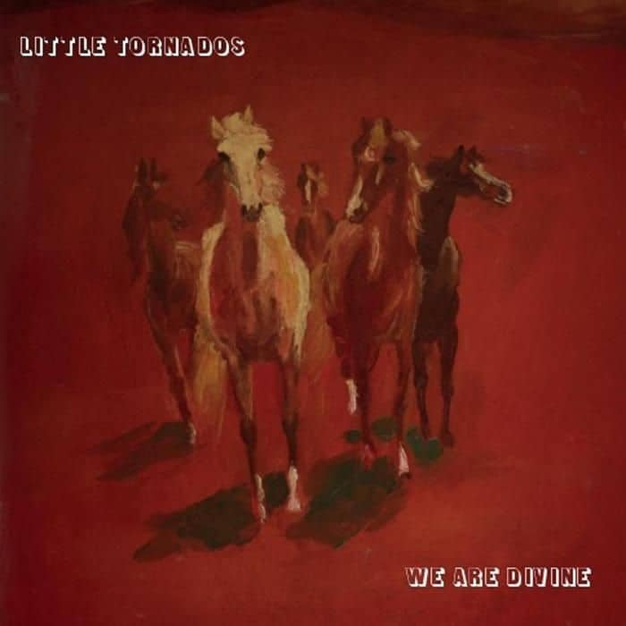 We Are Divine by Little Tornados