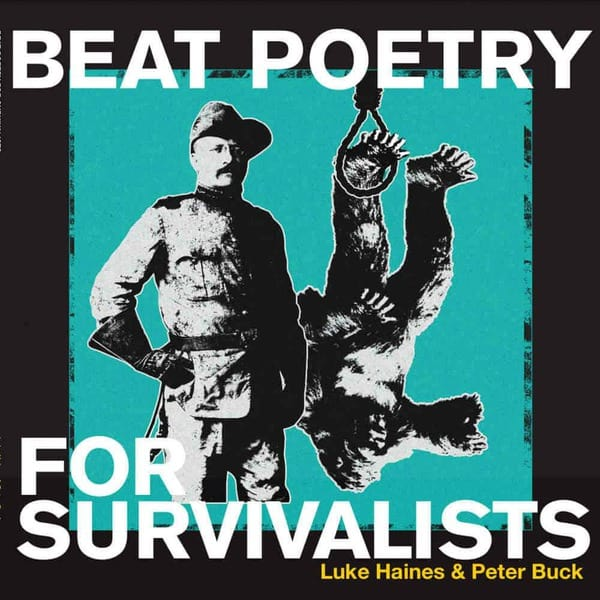 Beat Poetry For Survivalists by Luke Haines & Peter Buck