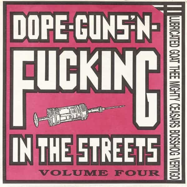 Dope, Guns 'n Fucking In The Streets Volume 4 by Boss Hog, Thee Mighty Ceasars, Various