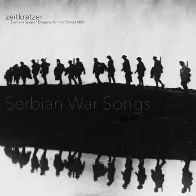 Serbian War Songs by Zeitkratzer, Svetlana Spajić, Dragana Tomić & Obrad Milić