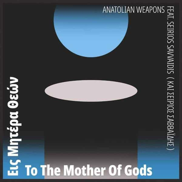 Anatolian Weapons feat. Seirios Savvaidis - To the Mother of Gods  (coming June 2019)