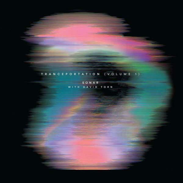 Tranceportation (Volume 1) by Sonar with David Torn