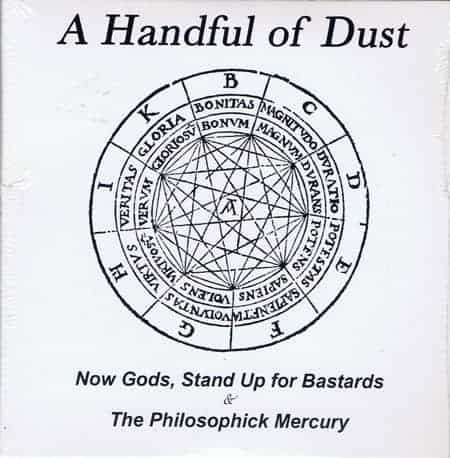 Now Gods, Stand Up For The Bastards/ The Philosophik Mercury by A Handful of Dust