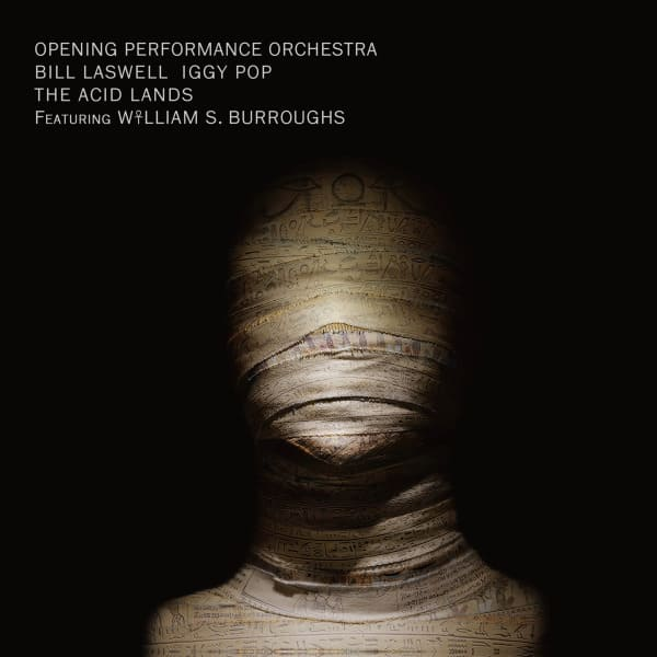 The Acid Lands by Bill Laswell / Opening Performance Orchestra / Iggy Pop / William S. Burroughs