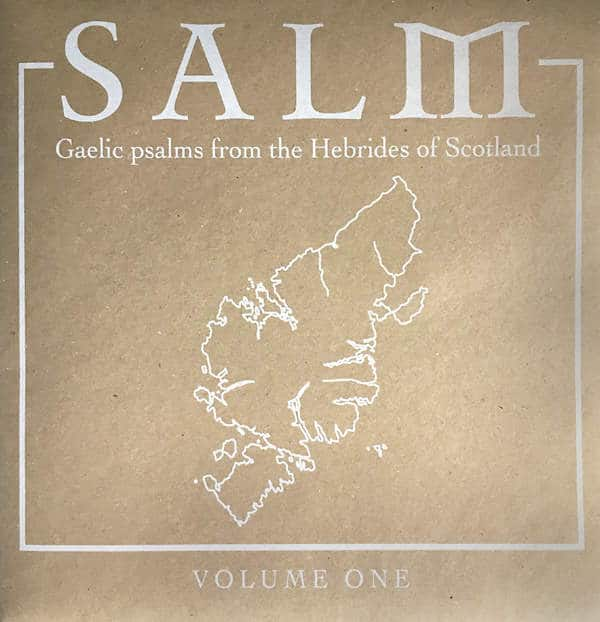 Salm Volume One - Gaelic Psalms from the Hebrides of Scotland by Salm