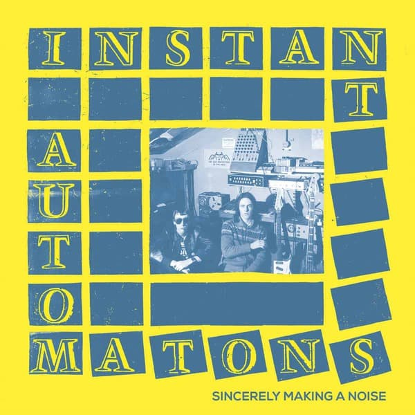 Sincerely Making A Noise by Instant Automatons