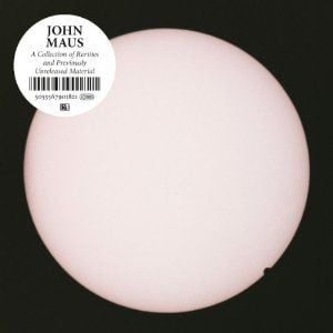 A Collection of Rarities and Previously Unreleased Material by John Maus