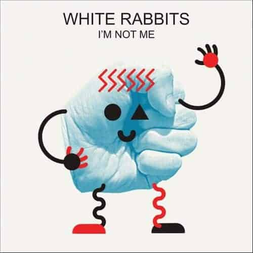I'm Not Me by White Rabbits