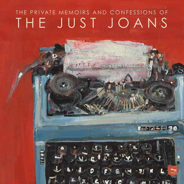 The Private Memoirs and Confessions of The Just Joans by The Just Joans
