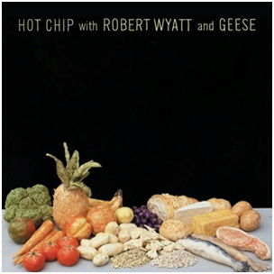 With Robert Wyatt &; Geese by Hot Chip