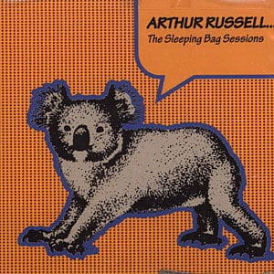 The Sleeping Bag Sessions by Arthur Russell