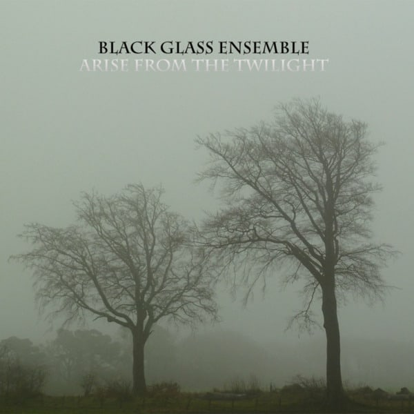Arise From The Twilight by Black Glass Ensemble